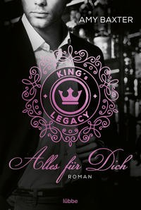 Amy Baxter: King's Legacy - Alles für dich