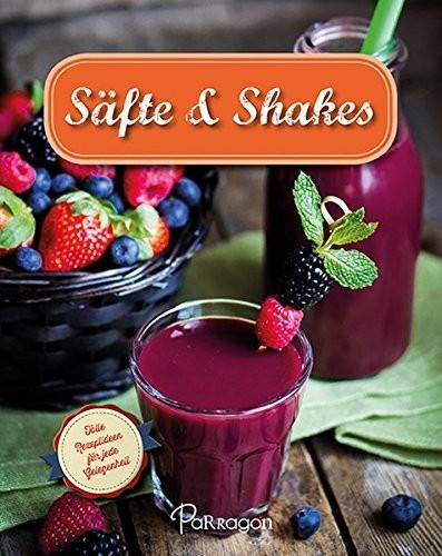 Säfte & Shakes. Tolle Rezeptideen für jede Gelegenheit, Kochbuch