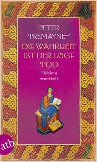 Peter Tremayne: Die Wahrheit ist der Lüge Tod