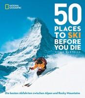 Chris Santella: 50 einmalige Orte zum Skifahren