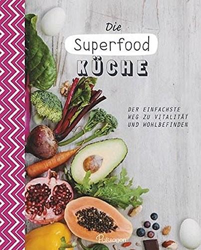 : Die Superfood-Küche. Der einfachste Weg zu Vitalität und Wohlbefinden