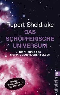 Rupert Sheldrake: Das schöpferische Universum. Die Theorie des Morphogenetischen Feldes
