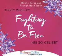 Kirsty Moseley: HÖRBUCH: Fighting to Be Free - Nie so geliebt, 6 Audio-CDs
