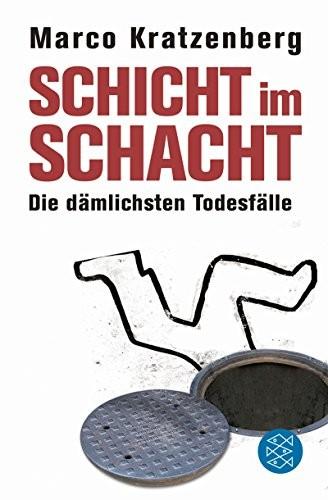 Marco Kratzenberg: Schicht im Schacht: Die dämlichsten Todesfälle
