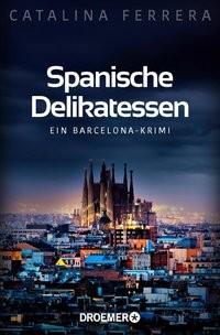 Catalina Ferrera: Spanische Delikatessen. Barcelona-Krimi