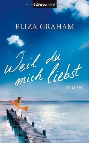 Eliza Graham: Weil du mich liebst