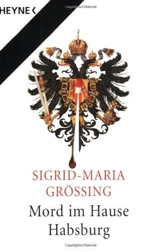 Sigrid-Maria Größing: Mord im Hause Habsburg