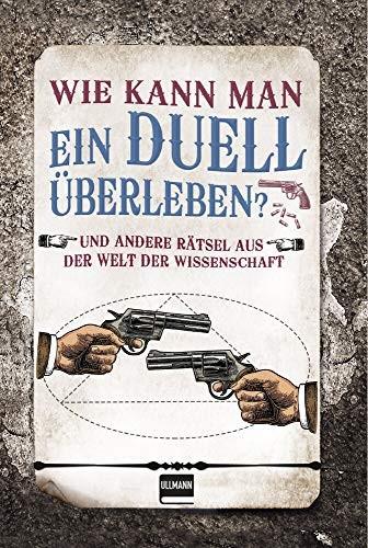 Erwin Brecher: Wie kann man ein Duell überleben? Rätsel aus der Welt der Wissenschaft