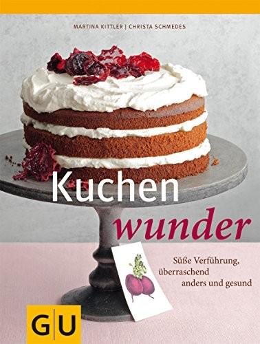 Christa Schmedes: Kuchenwunder. Süße Verführung, überraschend anders und gesund