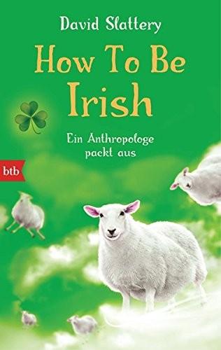 David Slattery: How To Be Irish. Ein Anthropologe packt aus