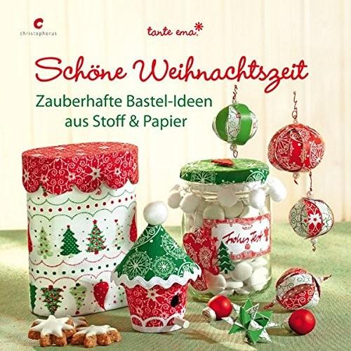 tante ema: Schöne Weihnachtszeit. Zauberhafte Bastel-Ideen aus Stoff & Papier