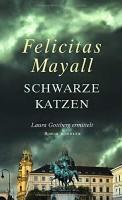 Felicitas Mayall: Schwarze Katzen. Laura Gottberg ermittelt