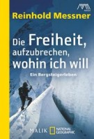 Reinhold Messner: Die Freiheit aufzubrechen, wohin ich will. Ein Bergsteigerleben