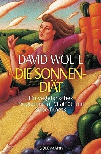 David Wolfe: Die Sonnen-Diät. Ein vegetarisches Programm für Vitalität und Superfitness