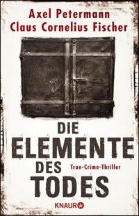 Axel Petermann/ Claus Cornelius Fischer: Die Elemente des Todes