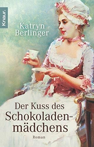 Katryn Berlinger: Der Kuss des Schokoladenmädchens