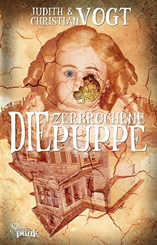 Judith & Christian Vogt: Die zerbrochene Puppe. Eis & Dampf