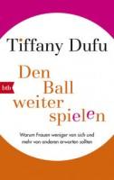Tiffany Dufu: Den Ball weiterspielen. Warum Frauen weniger von sich und mehr von anderen erwarten so