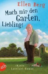 Ellen Berg: Mach mir den Garten, Liebling!