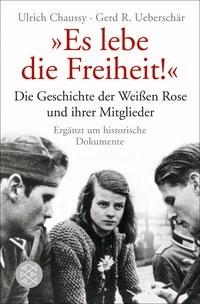 Ulrich Chaussy: Es lebe die Freiheit! Die Geschichte der Weißen Rose