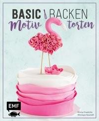 Emma Friedrichs: Basic Backen - Motivtorten