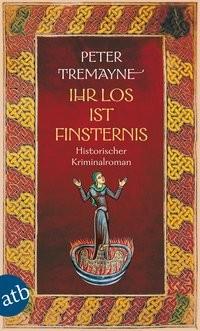 Peter Tremayne: Ihr Los ist Finsternis