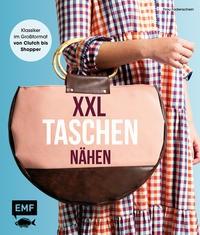Claudia Günther: XXL-Taschen nähen. Klassiker im Großformat von Clutch bis Shopper - Mit Schnittmust