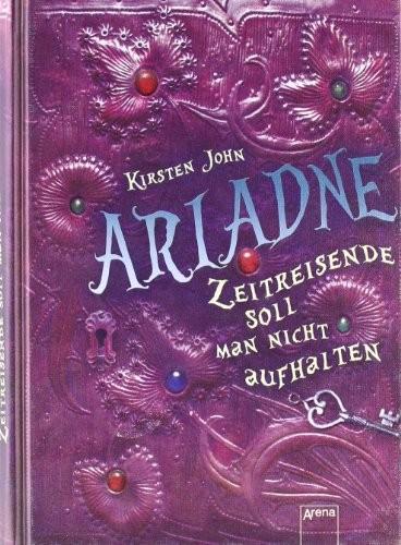 Kirsten John: Ariadne. Zeitreisende soll man nicht aufhalten