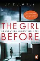 J. P. Delaney: The Girl Before - Sie war wie du. Und jetzt ist sie tot