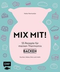 Heike Niemoeller: MIX MIT! 55 Rezepte für meinen Thermomix – Backen