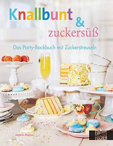 Jackie Alpers: Knallbunt & zuckersüss. Das Party-Backbuch