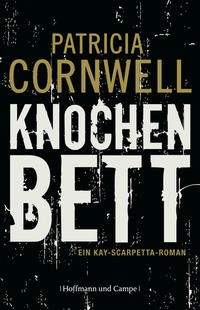 Patricia Cornwell: Knochenbett. Ein Kay-Scarpetta-Roman