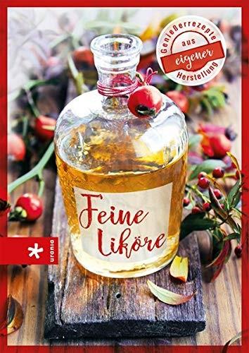Irene Rüter: Feine Liköre. Genießerrezepte aus eigener Herstellung