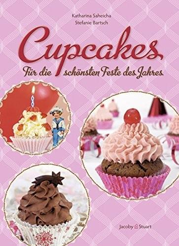 Katharina Saheicha: Cupcakes. Für die schönsten Feste des Jahres