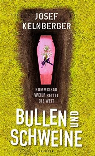 Josef Kelnberger: Bullen und Schweine