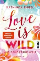 Kathinka Engel: Love is Wild – Uns gehört die Welt