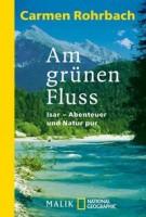 Carmen Rohrbach: Am grünen Fluss. Isar, Abenteuer und Natur pur