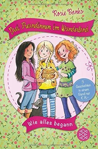 Rosie Banks: Drei Freundinnen im Wunderland. Wie alles begann