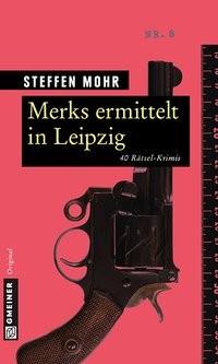 Steffen Mohr: Merks ermittelt in Leipzig. 40 Rätsel-Krimis
