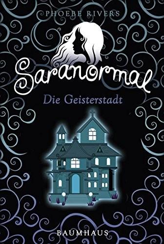 Phoebe Rivers: Saranormal - Die Geisterstadt