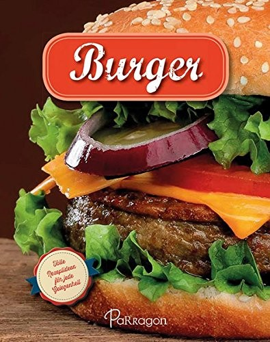Burger. Tolle Rezeptideen für jede Gelegenheit, Kochbuch