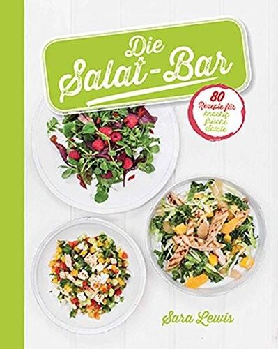 Sara Lewis: Die Salat-Bar. 80 Rezepte für knackig frische Salate