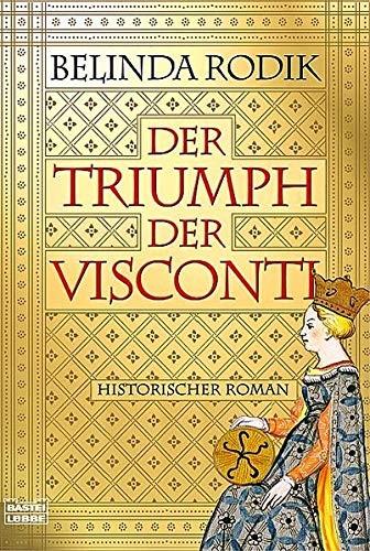 Belinda Rodik: Der Triumph der Visconti