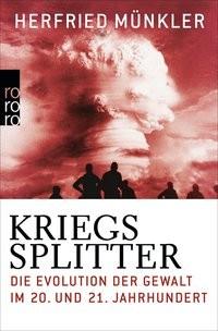 Herfried Münkler: Kriegssplitter. Die Evolution der Gewalt im 20. und 21. Jahrhundert