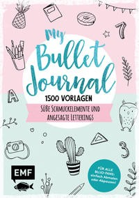 EMF: My Bullet Journal – 1500 Vorlagen: Süße Schmuckelemente und angesagte Letterings für Planer und