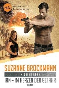 Suzanne Brockmann: Mission Hero: Ian - Im Herzen der Gefahr