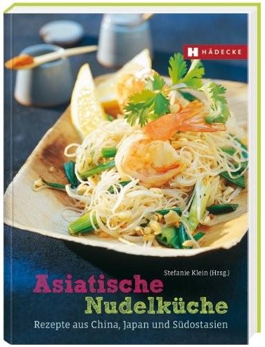 Stefanie Klein: Asiatische Nudelküche. Die besten Rezepte aus China, Japan und Südostasien