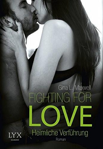 Gina L. Maxwell: Fighting for Love - Heimliche Verführung