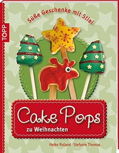 Heike Roland: Cake Pops zu Weihnachten. Süße Geschenke mit Stiel
