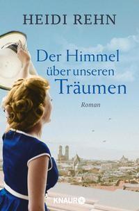 Heidi Rehn: Der Himmel über unseren Träumen